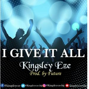 I Give It All To You - Kingsley Eze || MP3 Download