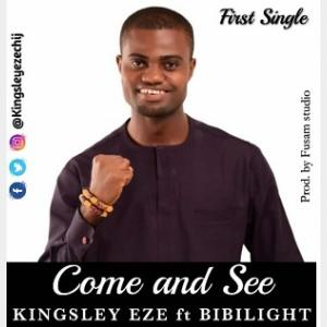 Come and See - Kingsley Eze Ft. Bibilight || MP3